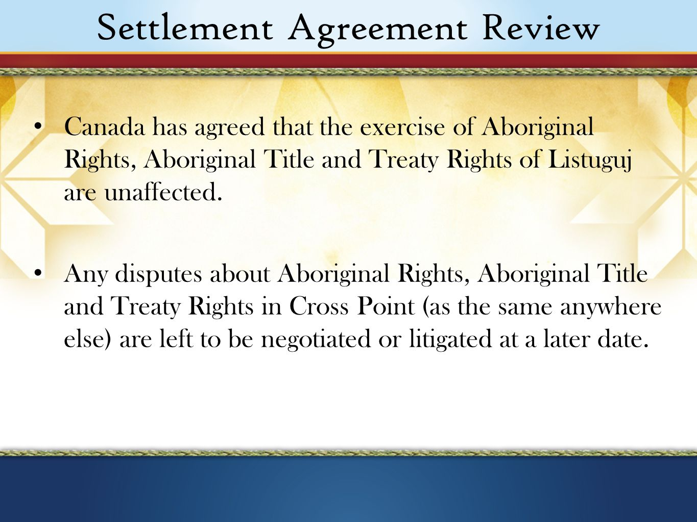 Settlement Agreement Review Canada has agreed that the exercise of Aboriginal Rights, Aboriginal Title and Treaty Rights of Listuguj are unaffected.