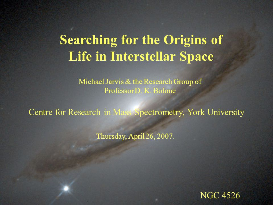 Searching for the Origins of Life in Interstellar Space Centre for Research in Mass Spectrometry, York University Michael Jarvis & the Research Group of Professor D.
