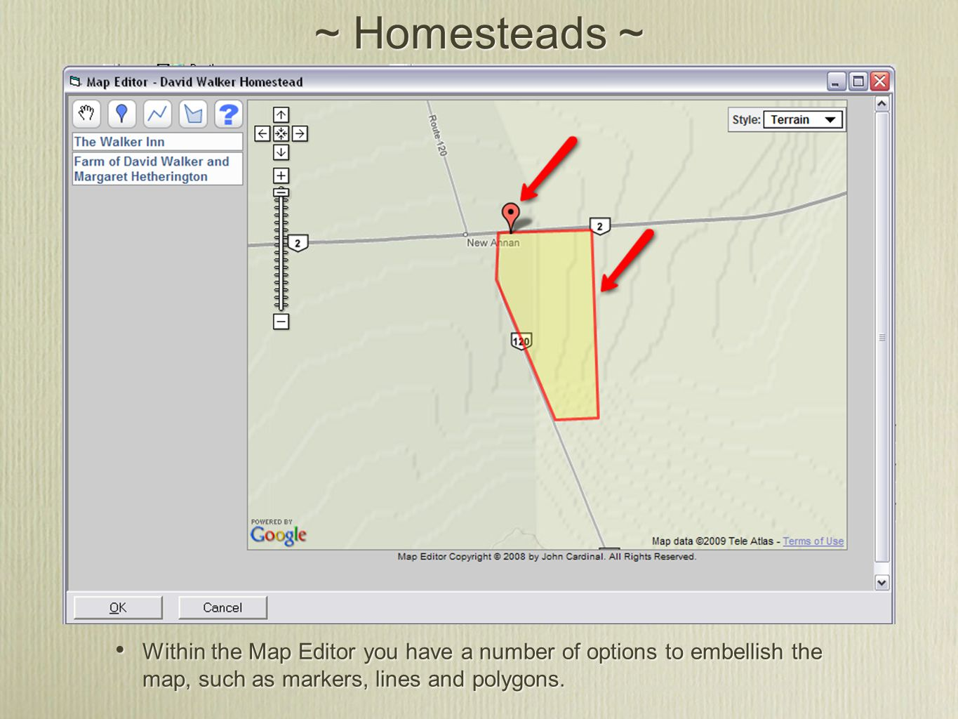 ~ Homesteads ~ Within the Map Editor you have a number of options to embellish the map, such as markers, lines and polygons.