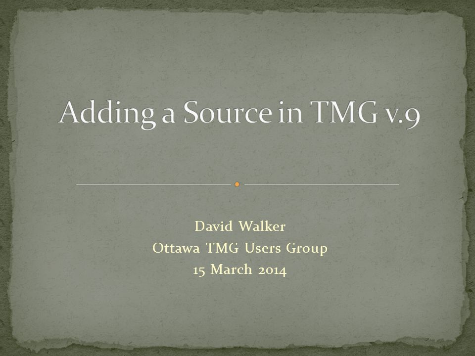 David Walker Ottawa TMG Users Group 15 March 2014