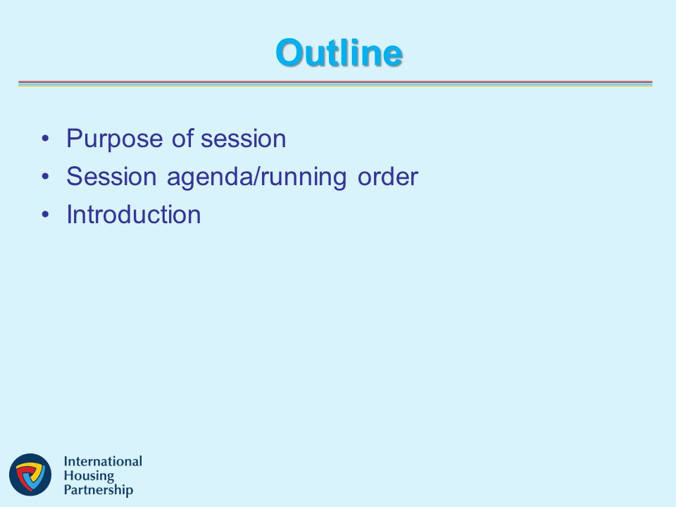 Outline Purpose of session Session agenda/running order Introduction