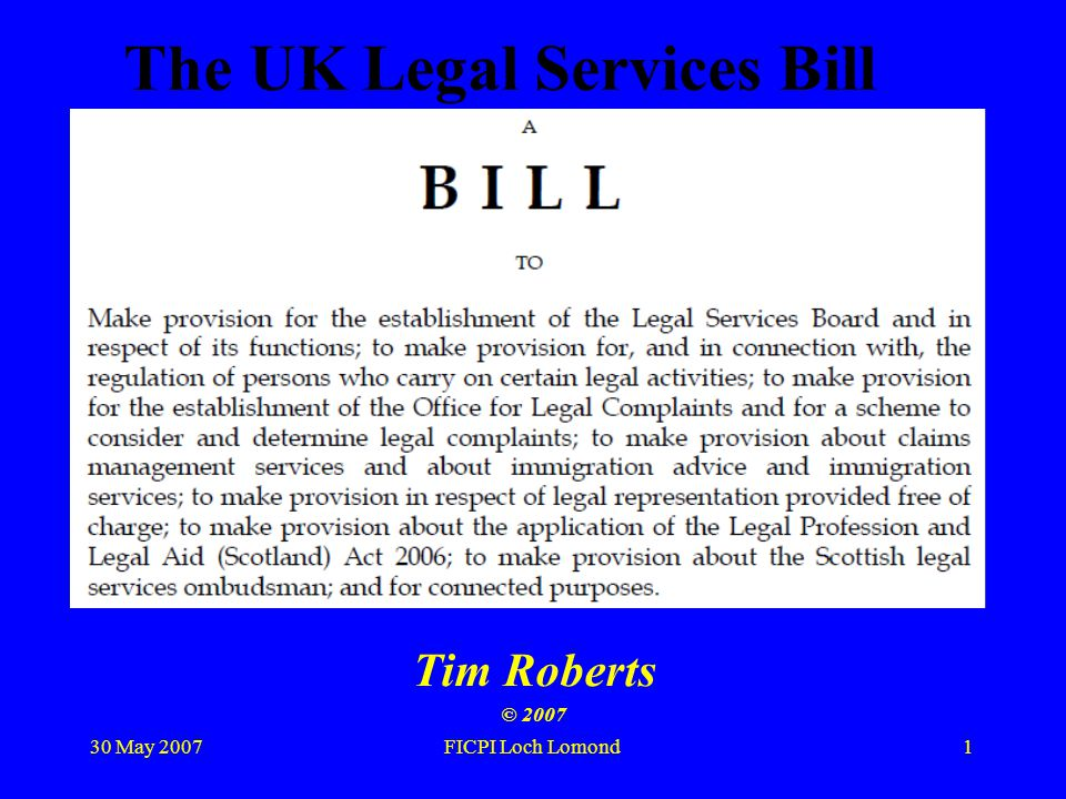 30 May 2007FICPI Loch Lomond12 Legal Services Board (LSB) Makes rules for FLRs Must promote the regulatory objectives Regulation to be transparent, accountable, proportionate, consistent - and targeted only at those cases where action is needed To have a Consumer Panel – but no Professional Panel LSB is Regulator of Last Resort