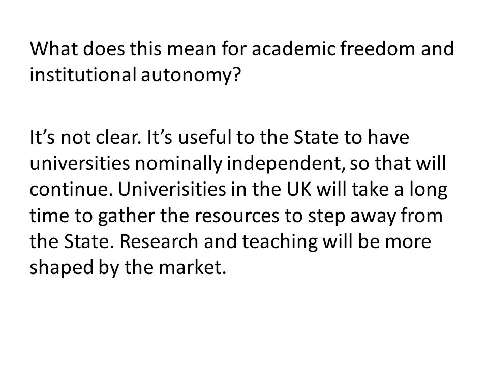 What does this mean for academic freedom and institutional autonomy? It's not clear. It's useful to the State to have universities nominally independe