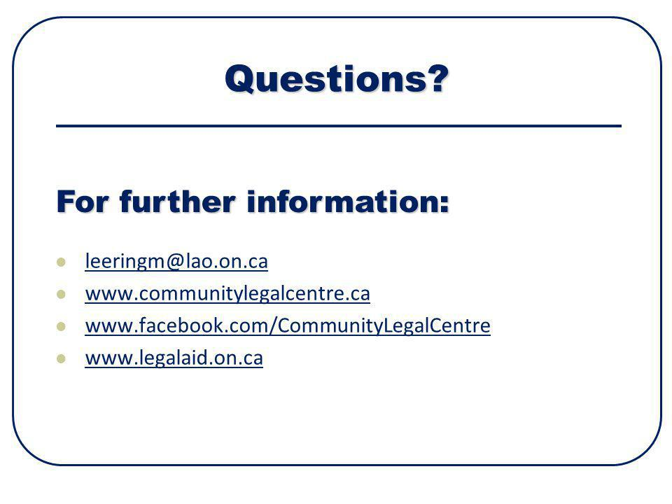 Questions? leeringm@lao.on.ca www.communitylegalcentre.ca www.facebook.com/CommunityLegalCentre www.legalaid.on.ca For further information: