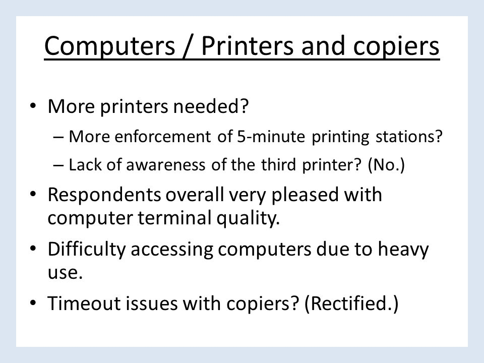 Computers / Printers and copiers More printers needed.