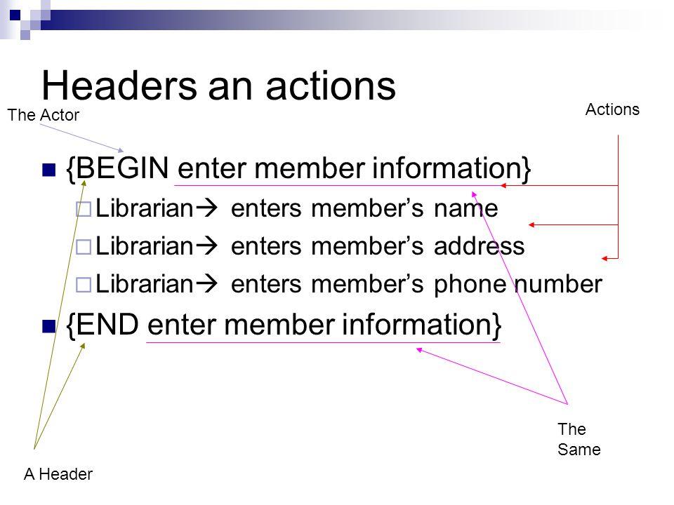 Headers an actions {BEGIN enter member information}  Librarian  enters member's name  Librarian  enters member's address  Librarian  enters memb