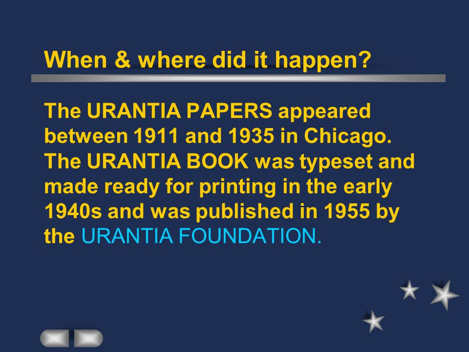 When & where did it happen? The URANTIA PAPERS appeared between 1911 and 1935 in Chicago. The URANTIA BOOK was typeset and made ready for printing in