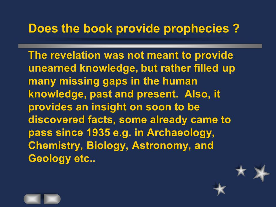 Does the book provide prophecies ? The revelation was not meant to provide unearned knowledge, but rather filled up many missing gaps in the human kno