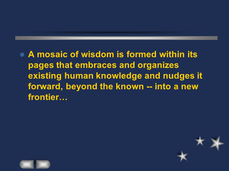 A mosaic of wisdom is formed within its pages that embraces and organizes existing human knowledge and nudges it forward, beyond the known -- into a n