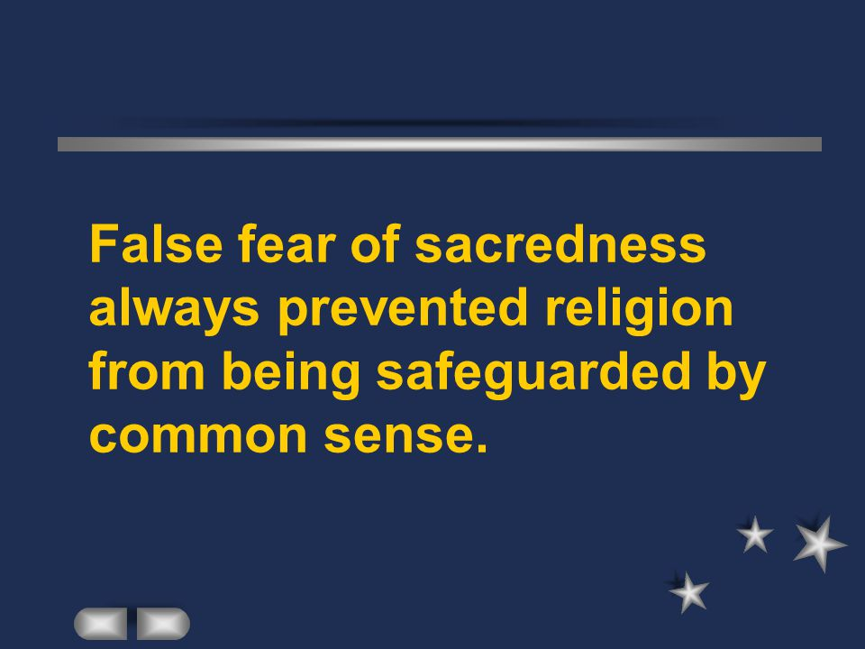 False fear of sacredness always prevented religion from being safeguarded by common sense.