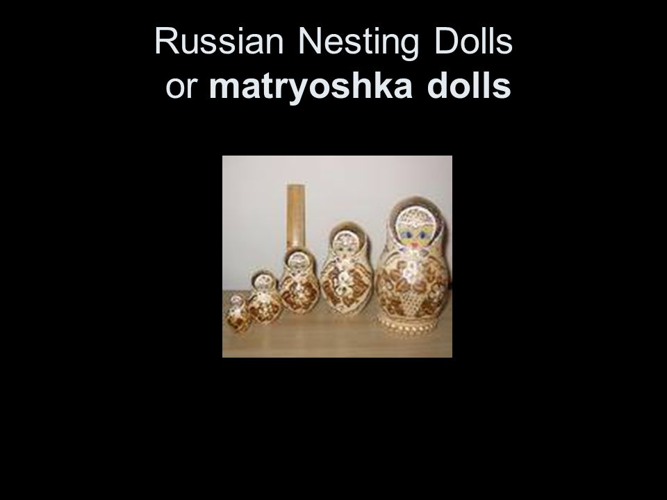 Russian Nesting Dolls or matryoshka dolls