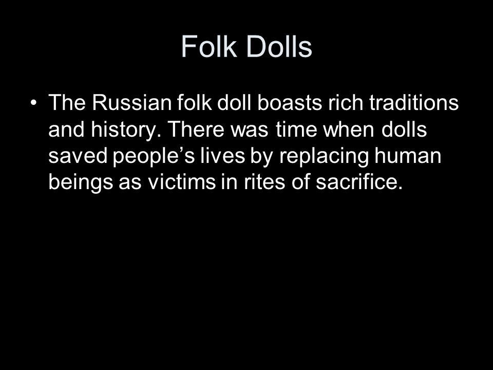 Folk Dolls The Russian folk doll boasts rich traditions and history.