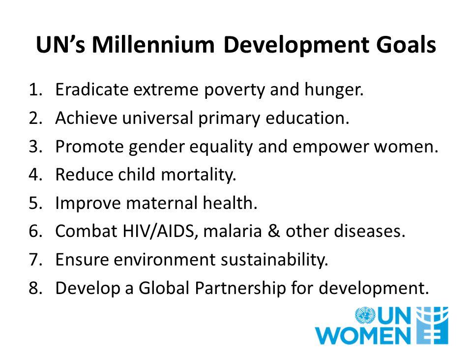 UN's Millennium Development Goals 1.Eradicate extreme poverty and hunger.