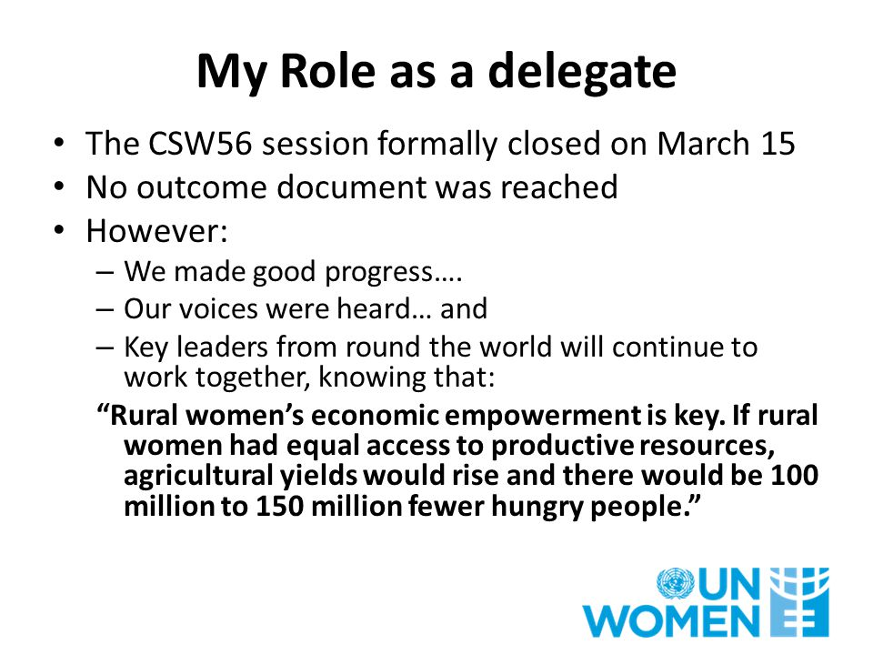 The CSW56 session formally closed on March 15 No outcome document was reached However: – We made good progress…. – Our voices were heard… and – Key le