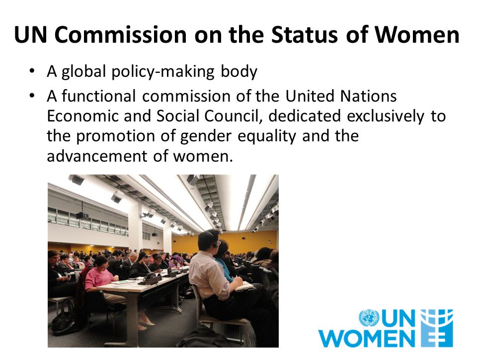 UN Commission on the Status of Women A global policy-making body A functional commission of the United Nations Economic and Social Council, dedicated