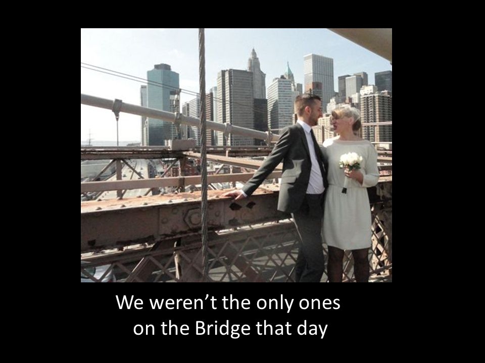We weren't the only ones on the Bridge that day