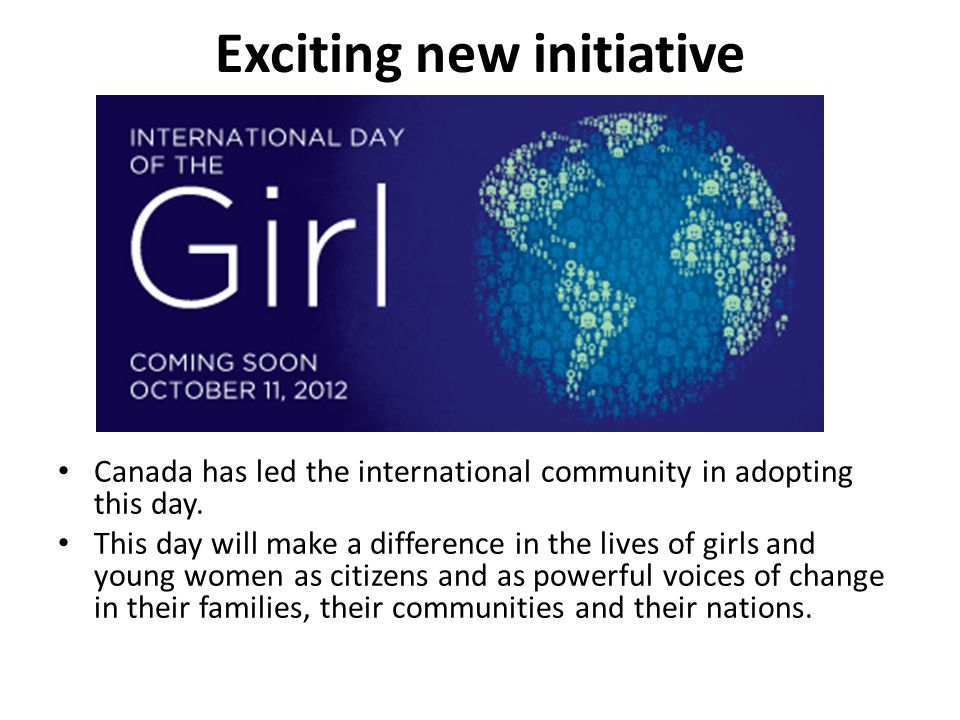 Exciting new initiative Canada has led the international community in adopting this day.
