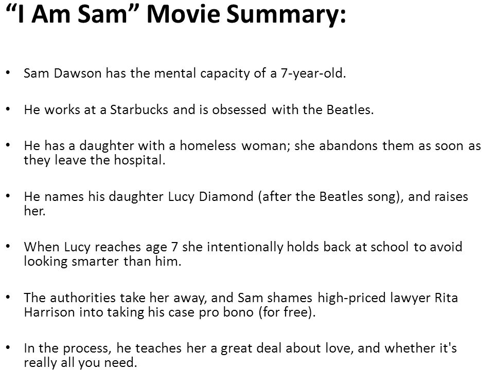 I Am Sam Movie Summary: Sam Dawson has the mental capacity of a 7-year-old.