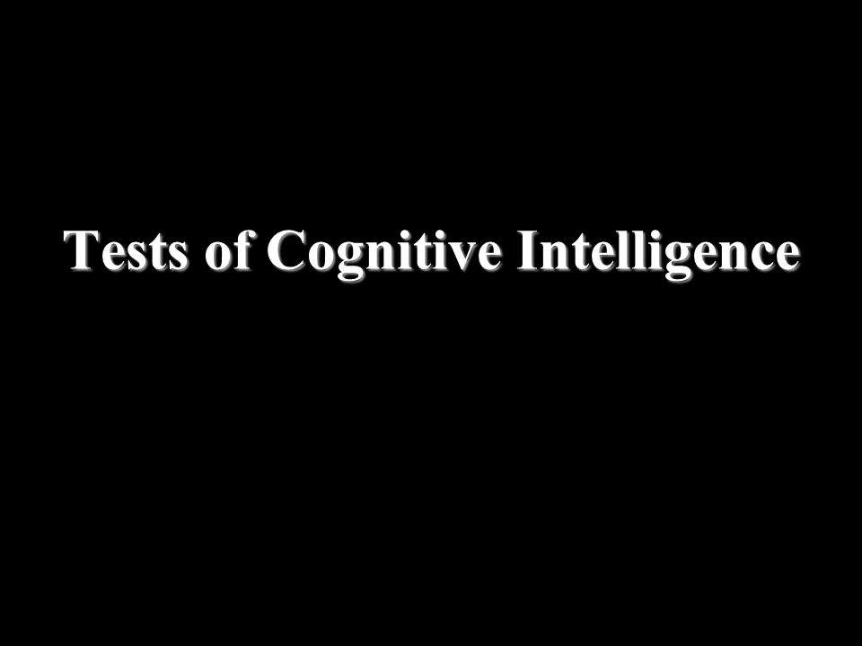 Tests of Cognitive Intelligence