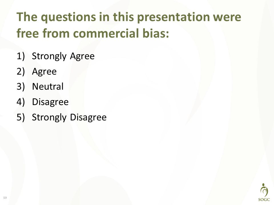 The questions in this presentation were free from commercial bias: 1)Strongly Agree 2)Agree 3)Neutral 4)Disagree 5)Strongly Disagree 59