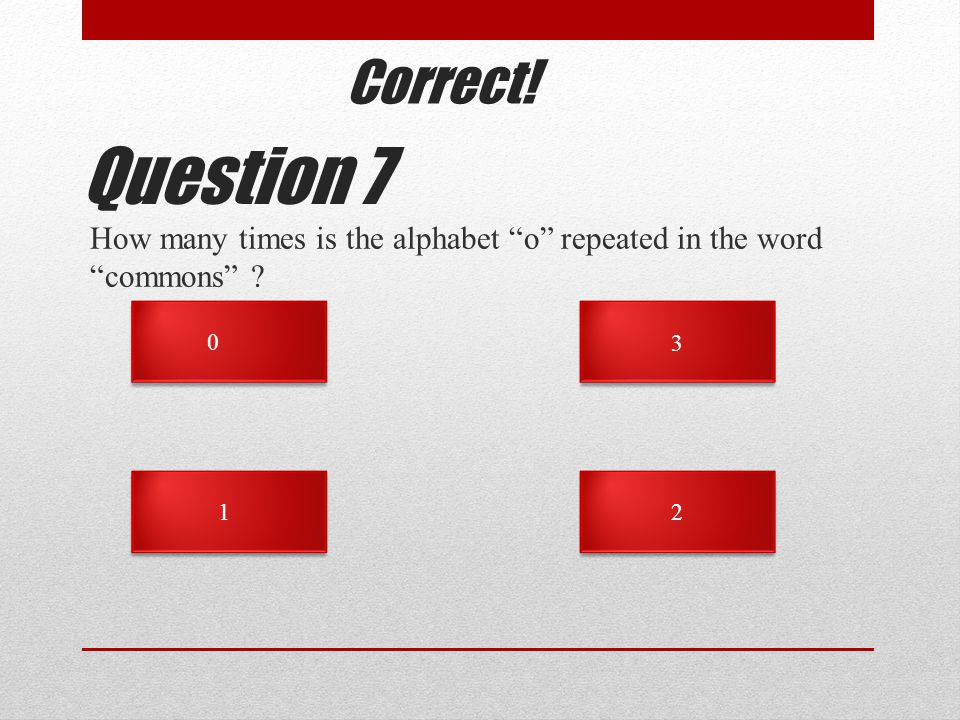 How many times is the alphabet o repeated in the word commons Question Correct!