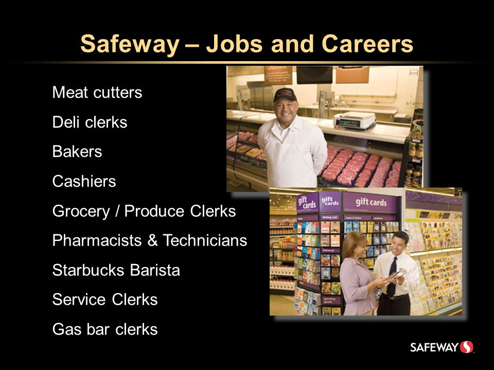 Safeway – Jobs and Careers Meat cutters Deli clerks Bakers Cashiers Grocery / Produce Clerks Pharmacists & Technicians Starbucks Barista Service Clerks Gas bar clerks