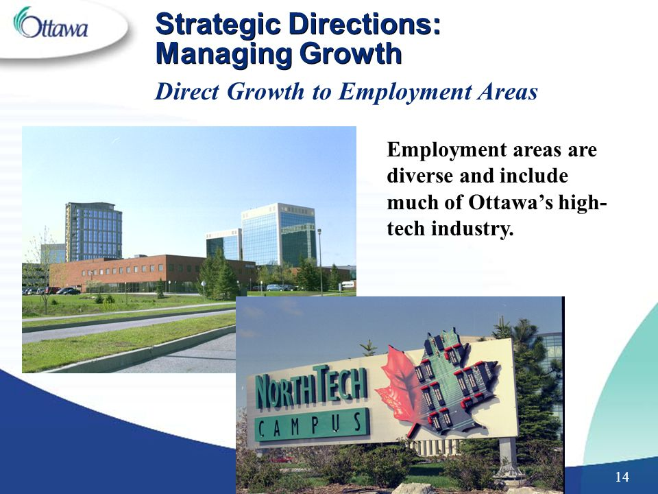14 Strategic Directions: Managing Growth Employment areas are diverse and include much of Ottawa's high- tech industry.