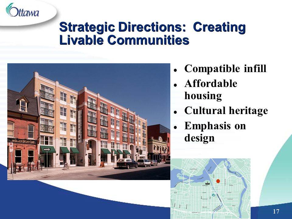 17 Strategic Directions: Creating Livable Communities l Compatible infill l Affordable housing l Cultural heritage l Emphasis on design