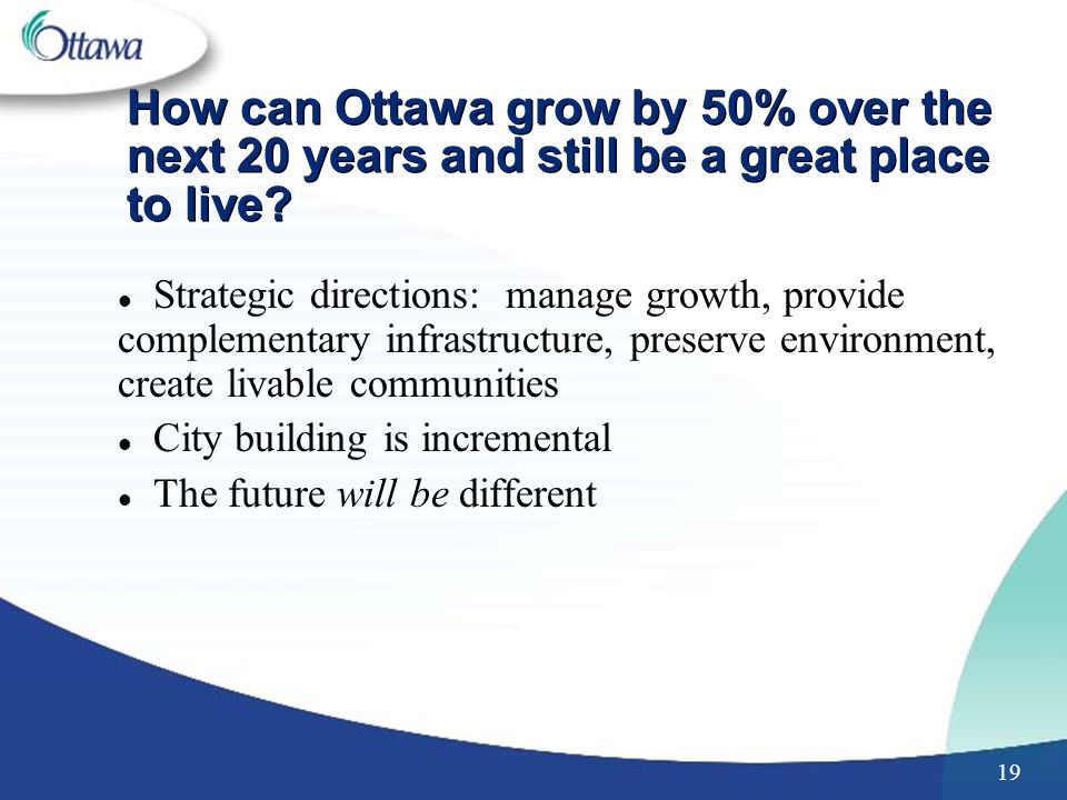 19 How can Ottawa grow by 50% over the next 20 years and still be a great place to live.