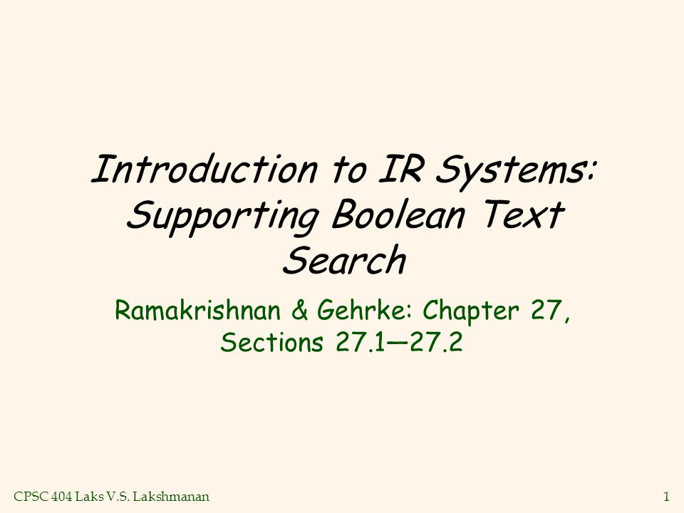 CPSC 404 Laks V.S. Lakshmanan1 Introduction to IR Systems: Supporting Boolean Text Search Ramakrishnan & Gehrke: Chapter 27, Sections 27.1—27.2