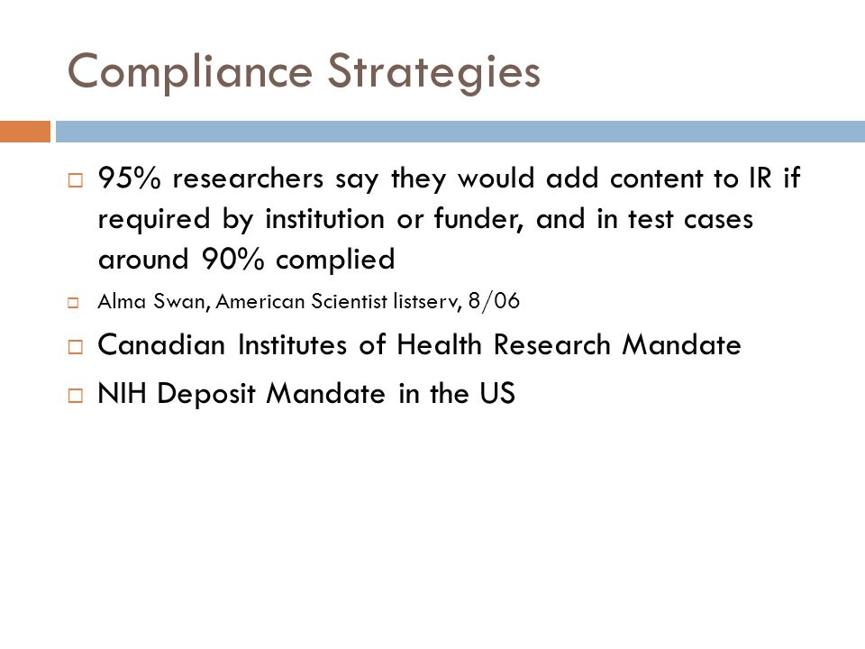 Compliance Strategies  95% researchers say they would add content to IR if required by institution or funder, and in test cases around 90% complied 