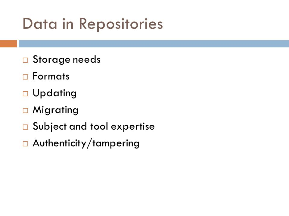Data in Repositories  Storage needs  Formats  Updating  Migrating  Subject and tool expertise  Authenticity/tampering