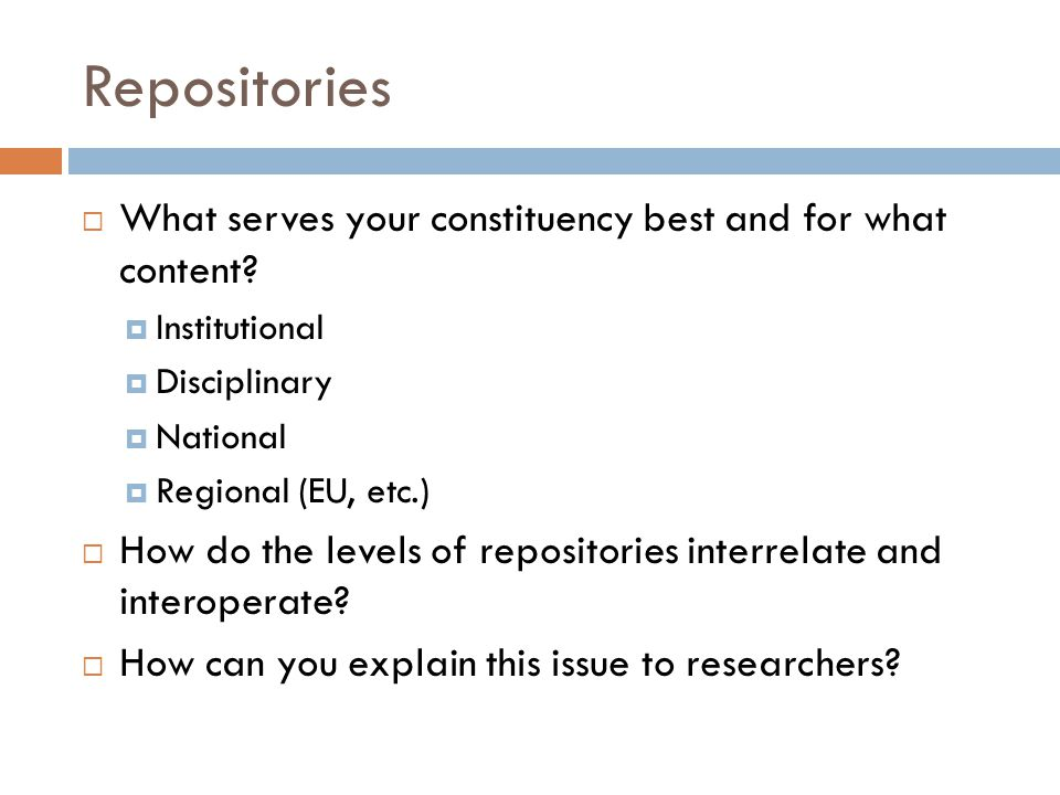 Repositories  What serves your constituency best and for what content.