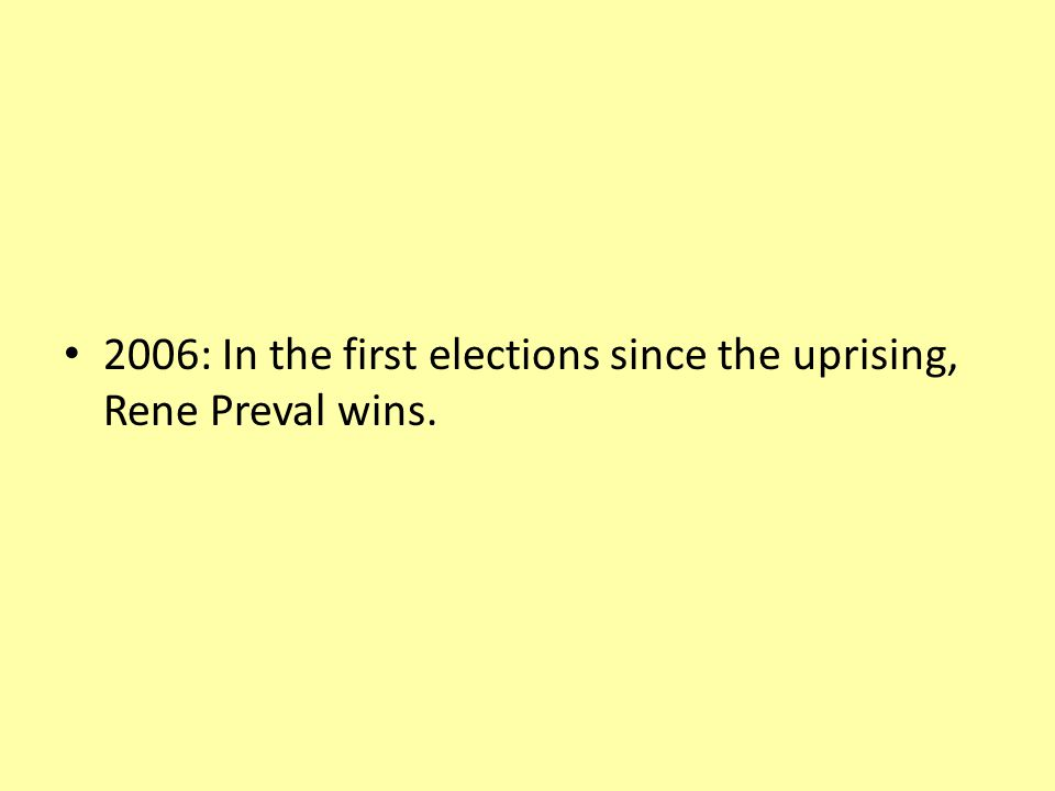 2006: In the first elections since the uprising, Rene Preval wins.
