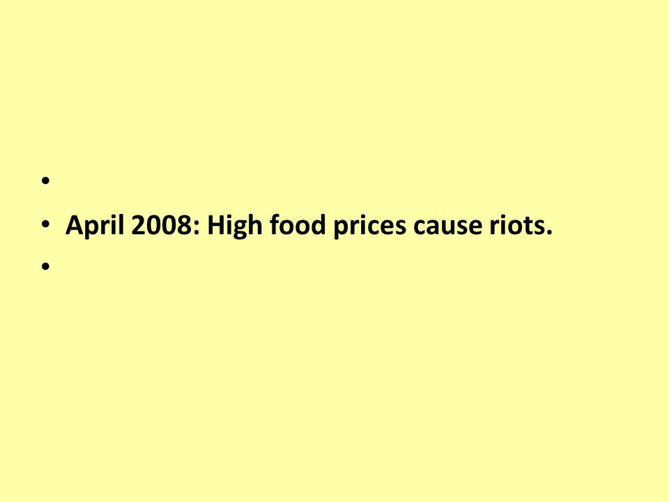 April 2008: High food prices cause riots.