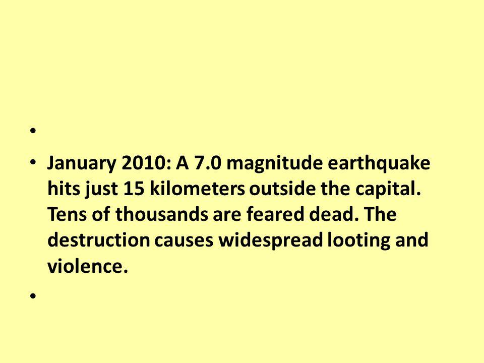 January 2010: A 7.0 magnitude earthquake hits just 15 kilometers outside the capital.