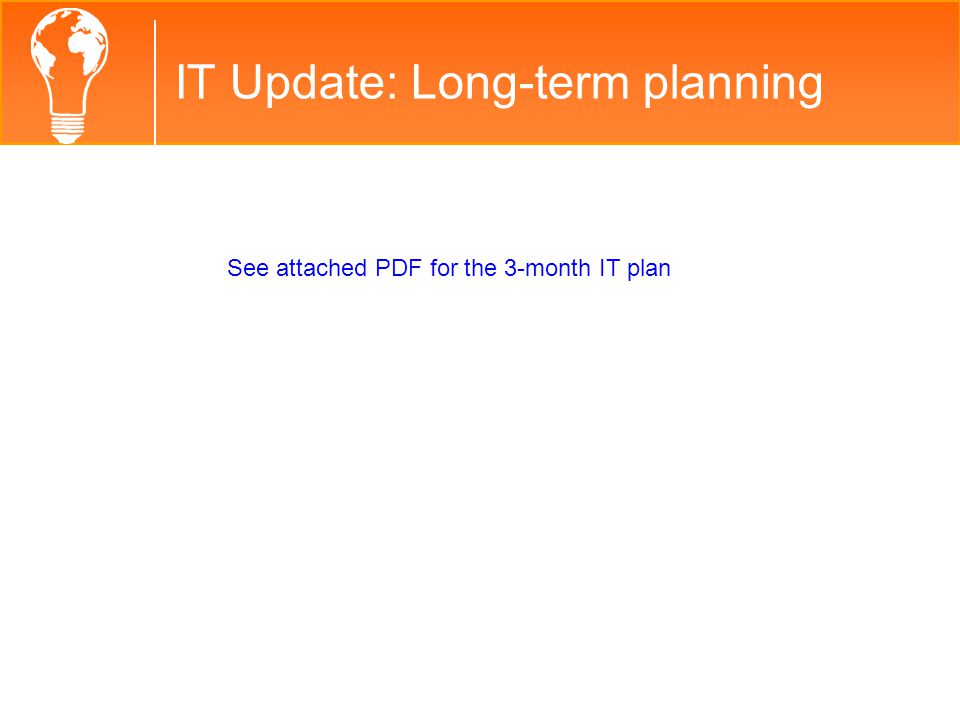 IT Update: Long-term planning See attached PDF for the 3-month IT plan