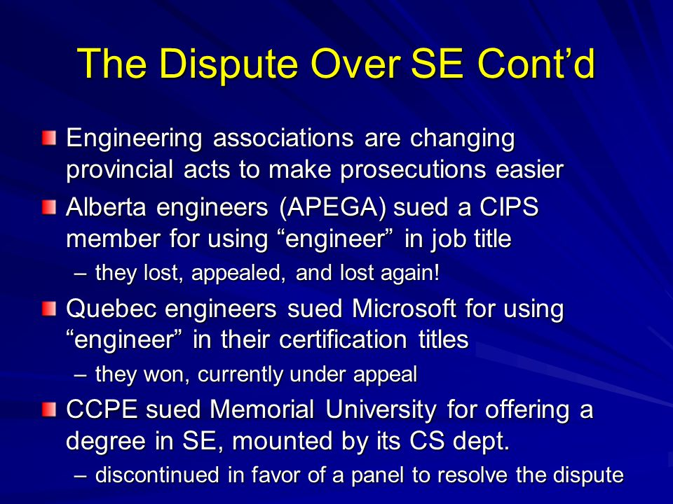 The Dispute Over SE Cont'd Engineering associations are changing provincial acts to make prosecutions easier Alberta engineers (APEGA) sued a CIPS mem
