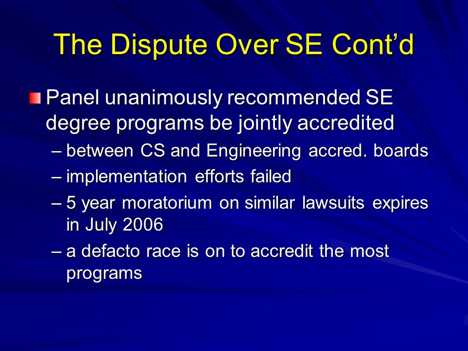 The Dispute Over SE Cont'd Panel unanimously recommended SE degree programs be jointly accredited –between CS and Engineering accred. boards –implemen
