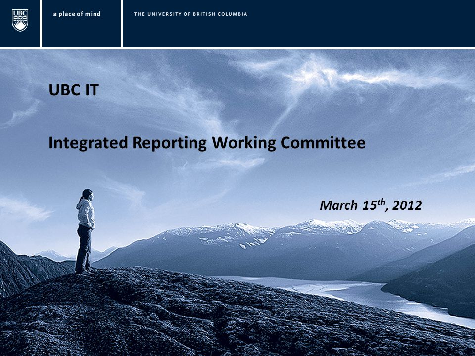 UBC IT Integrated Reporting Working Committee March 15 th, 2012