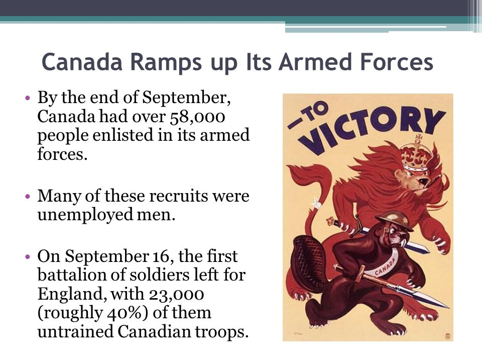 Canada Ramps up Its Armed Forces By the end of September, Canada had over 58,000 people enlisted in its armed forces. Many of these recruits were unem