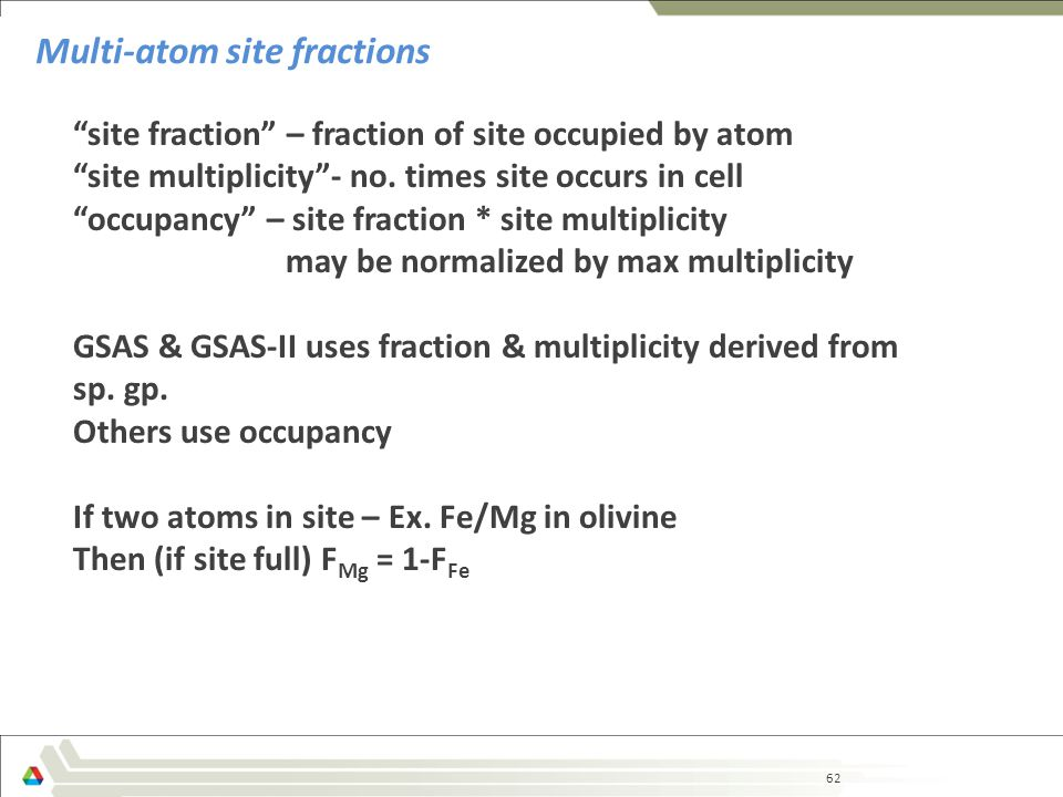 62 Multi-atom site fractions site fraction – fraction of site occupied by atom site multiplicity - no.