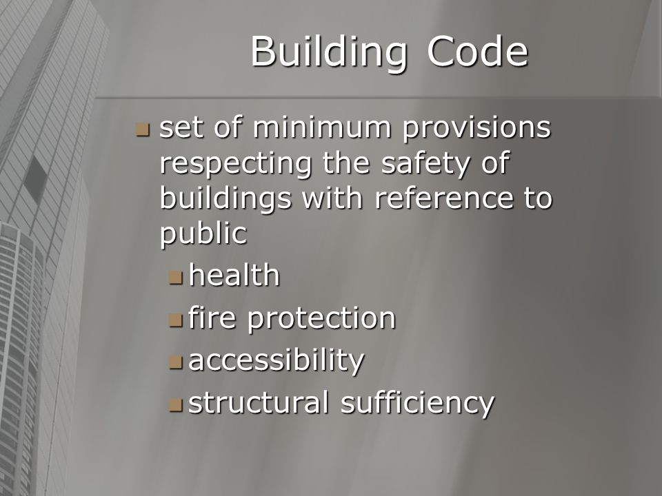 Building Code set of minimum provisions respecting the safety of buildings with reference to public set of minimum provisions respecting the safety of buildings with reference to public health health fire protection fire protection accessibility accessibility structural sufficiency structural sufficiency