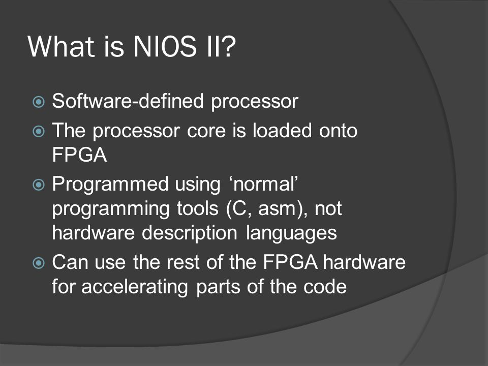 How Is NIOS II Implemented  The custom FPGA logic that interacts with the processor is implemented in Altera Quartus II  The Avalon Interface bus (common instruction/data bus) is implemented in Quartus II  The architecture is generated in Quartus II and used for programming in Eclipse IDE