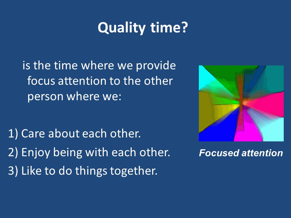 is the time where we provide focus attention to the other person where we: 1) Care about each other.
