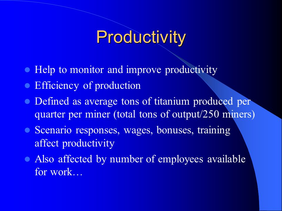 Productivity Help to monitor and improve productivity Efficiency of production Defined as average tons of titanium produced per quarter per miner (tot