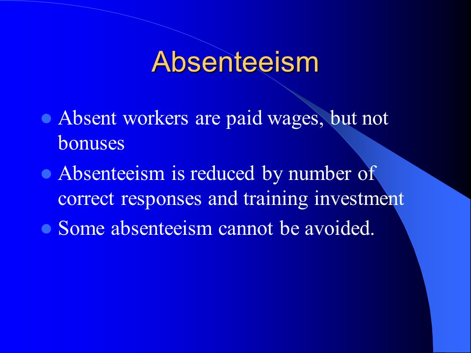 Absenteeism Absent workers are paid wages, but not bonuses Absenteeism is reduced by number of correct responses and training investment Some absentee