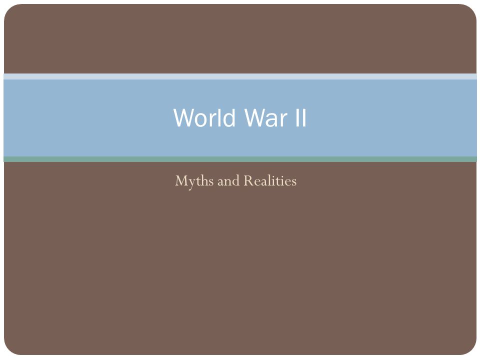 Myths and Realities World War II