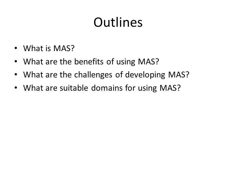 Outlines What is MAS.What are the benefits of using MAS.