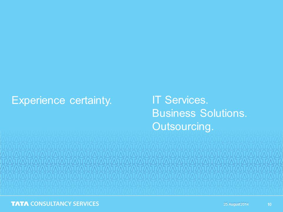 25 August 2014 10 25 August 2014 Experience certainty. IT Services. Business Solutions. Outsourcing.